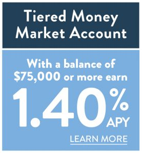Tiered Money Market Account - With a balance of $75,000 or more earn 1.40% APY